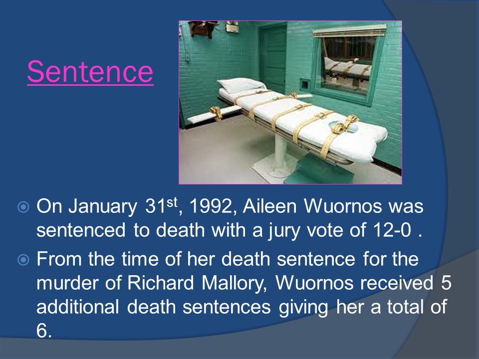 Sentence On January 31st, 1992, Aileen Wuornos was sentenced to death with a jury vote of 12-0 .