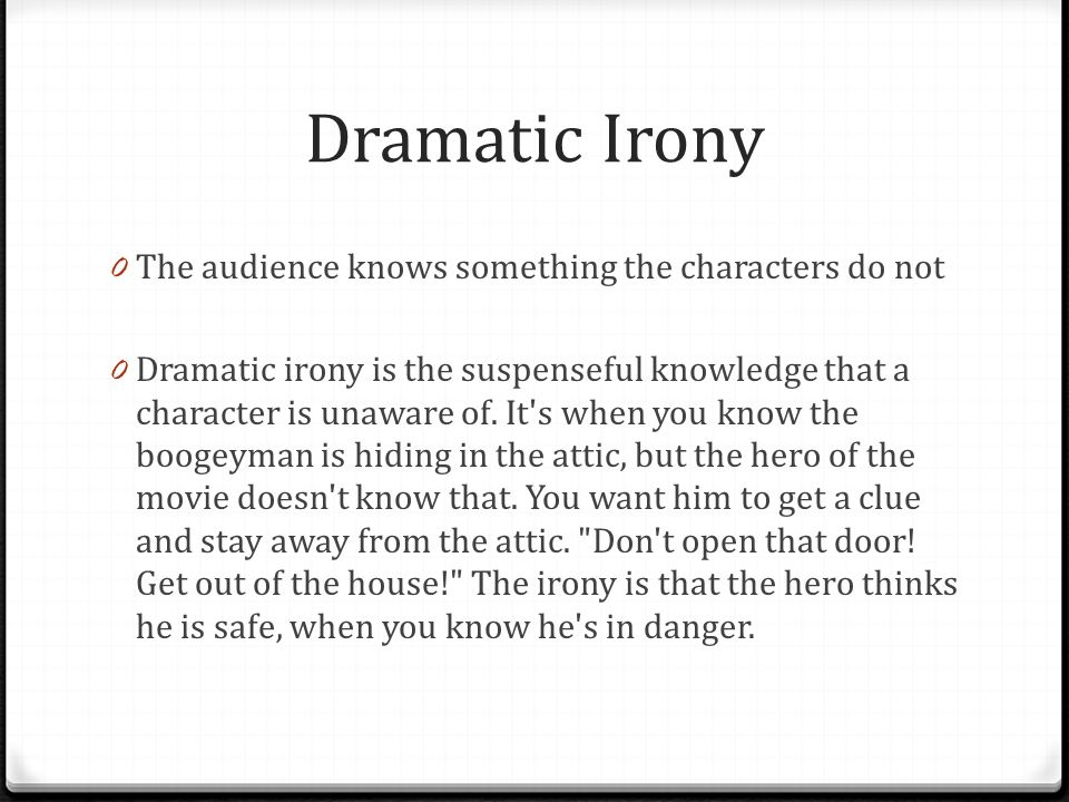 Dramatic Irony The audience knows something the characters do not