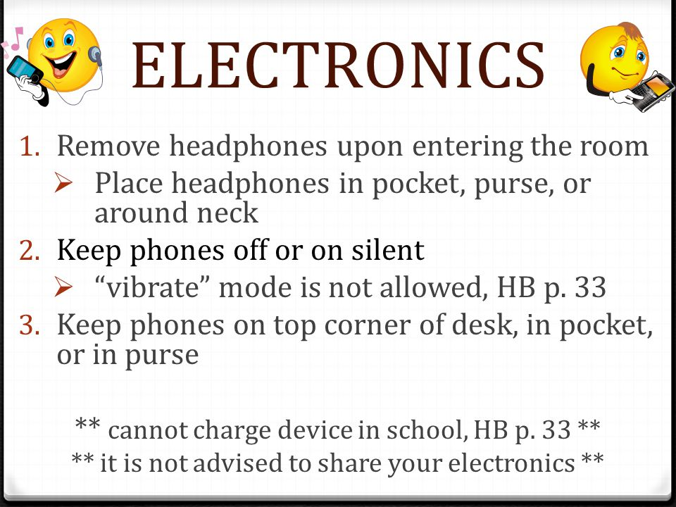 ELECTRONICS Remove headphones upon entering the room
