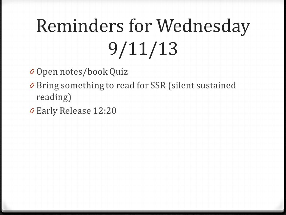 Reminders for Wednesday 9/11/13