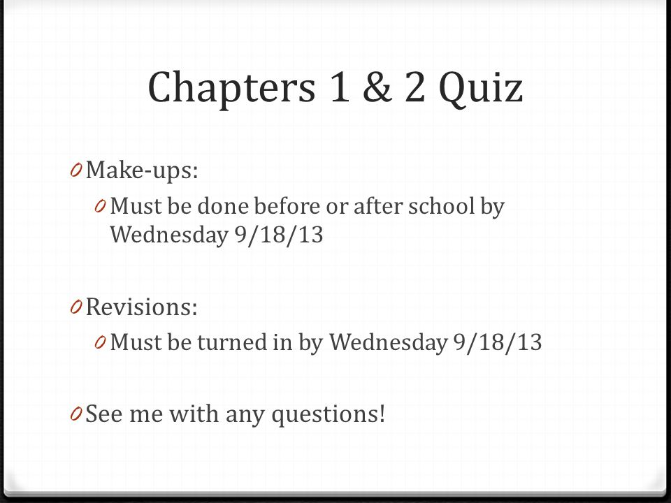 Chapters 1 & 2 Quiz Make-ups: Revisions: See me with any questions!