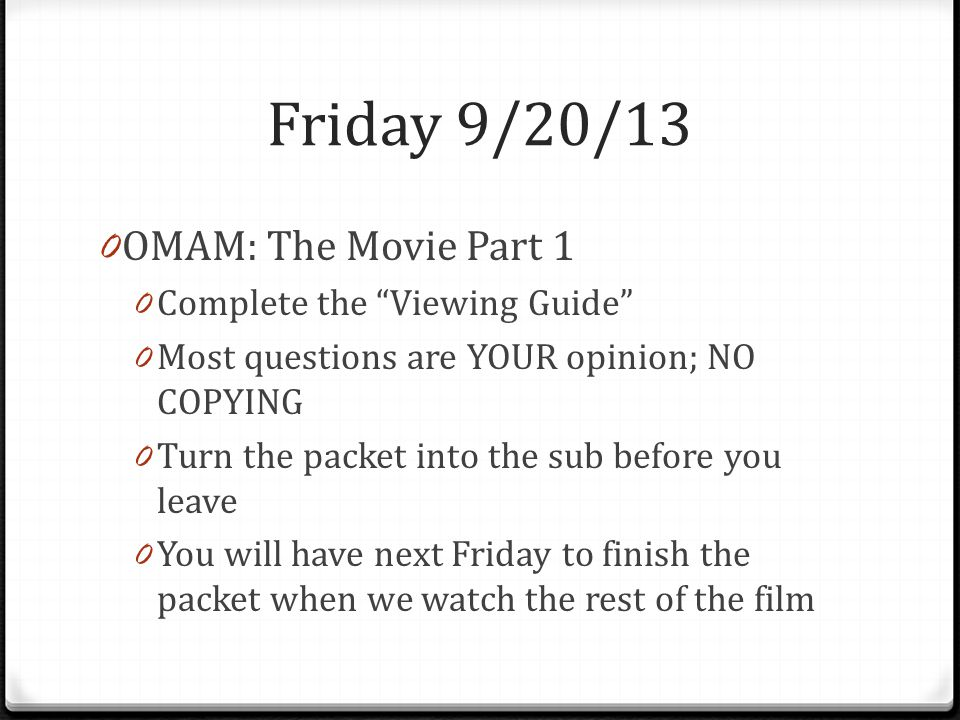 Friday 9/20/13 OMAM: The Movie Part 1 Complete the Viewing Guide