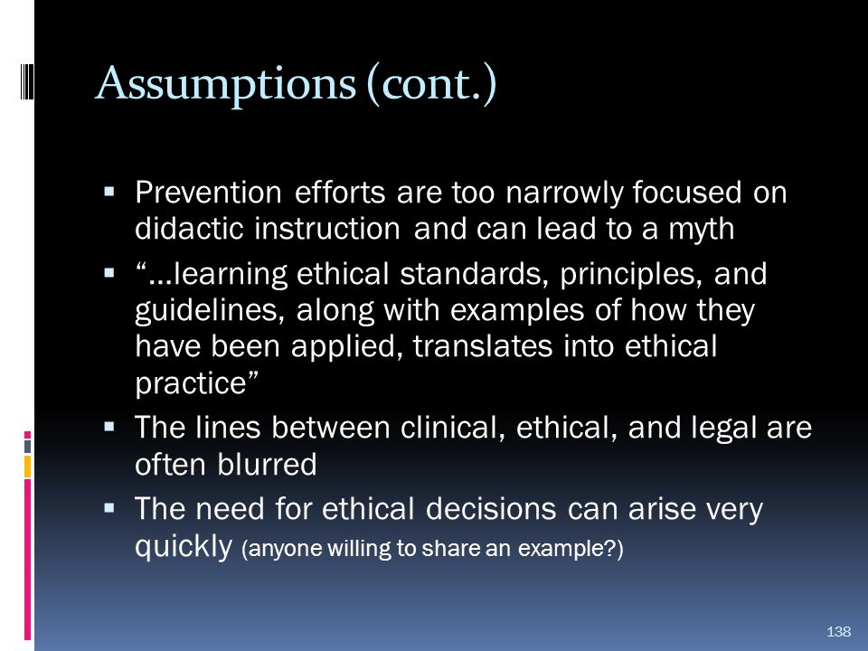 Assumptions (cont.) Prevention efforts are too narrowly focused on didactic instruction and can lead to a myth.