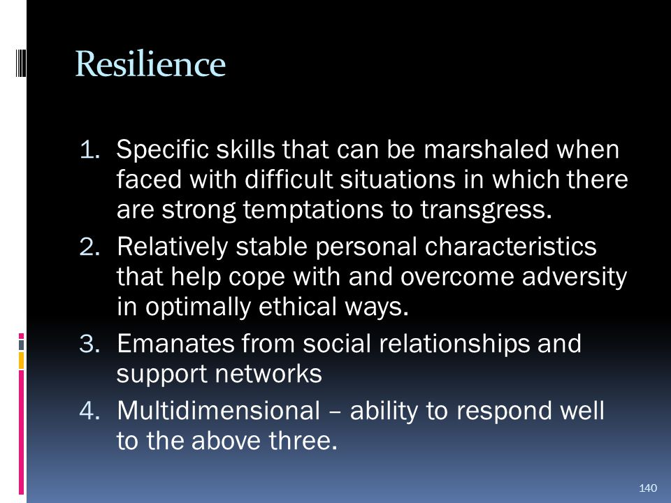 Resilience Specific skills that can be marshaled when faced with difficult situations in which there are strong temptations to transgress.