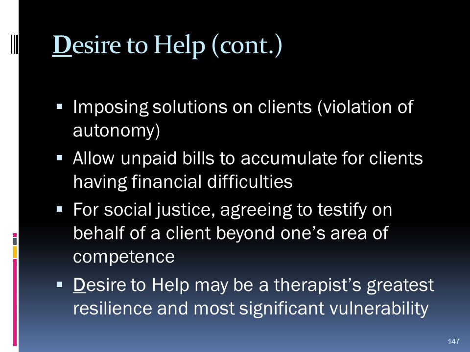 Desire to Help (cont.) Imposing solutions on clients (violation of autonomy)