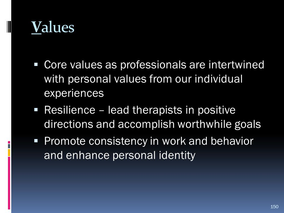 Values Core values as professionals are intertwined with personal values from our individual experiences.