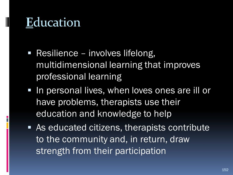 Education Resilience – involves lifelong, multidimensional learning that improves professional learning.