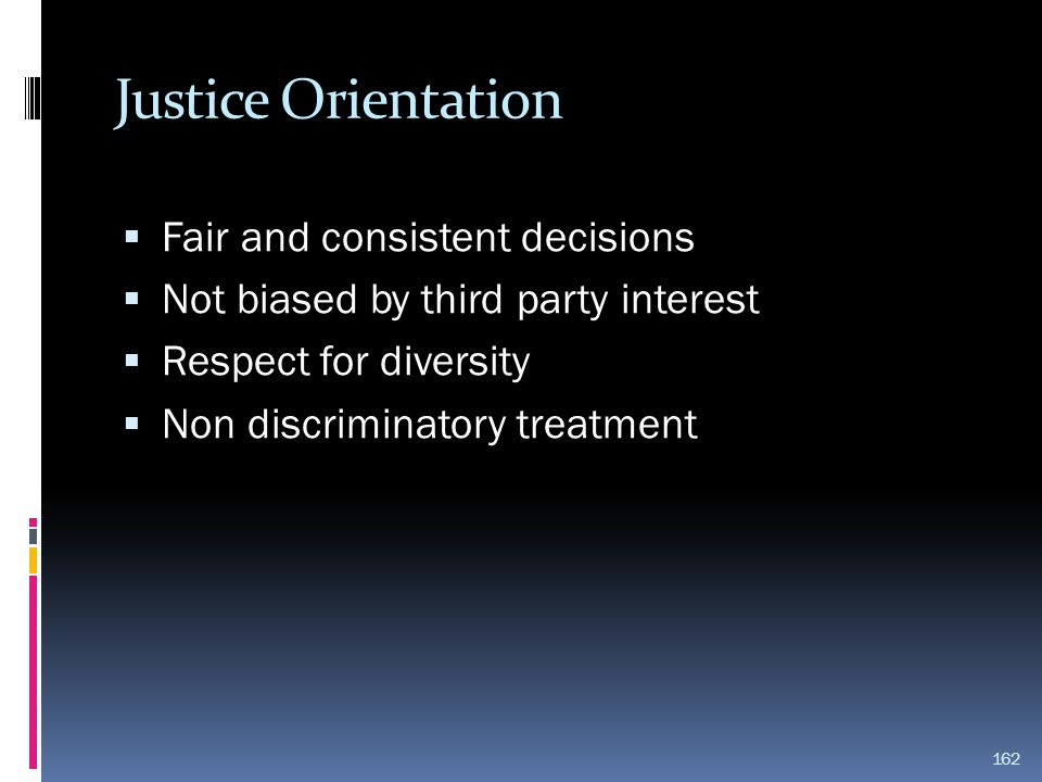Justice Orientation Fair and consistent decisions