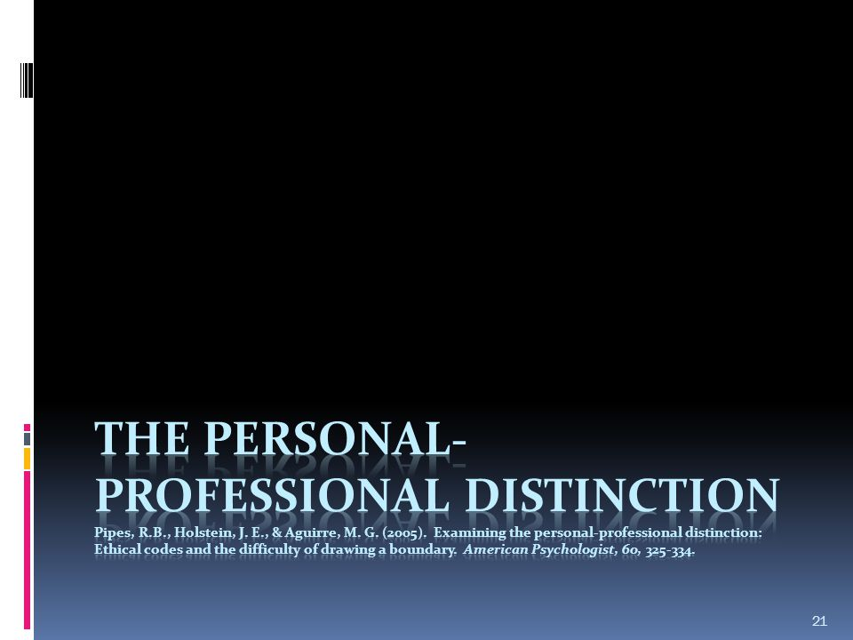 The Personal-Professional distinction Pipes, R. B. , Holstein, J. E