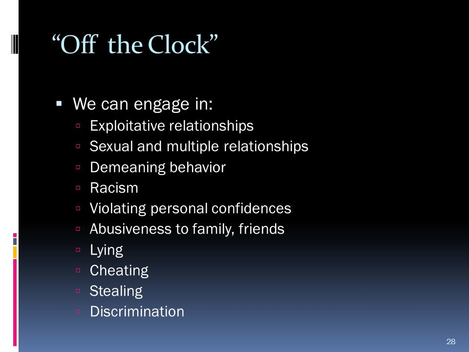 Off the Clock We can engage in: Exploitative relationships