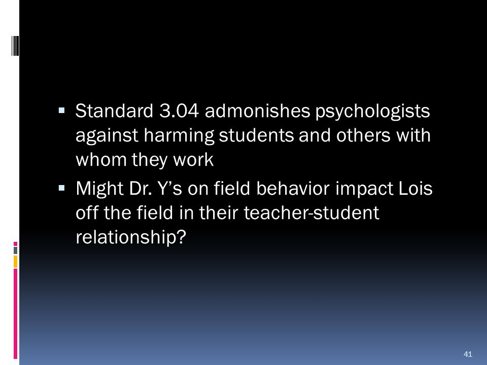 Standard 3.04 admonishes psychologists against harming students and others with whom they work