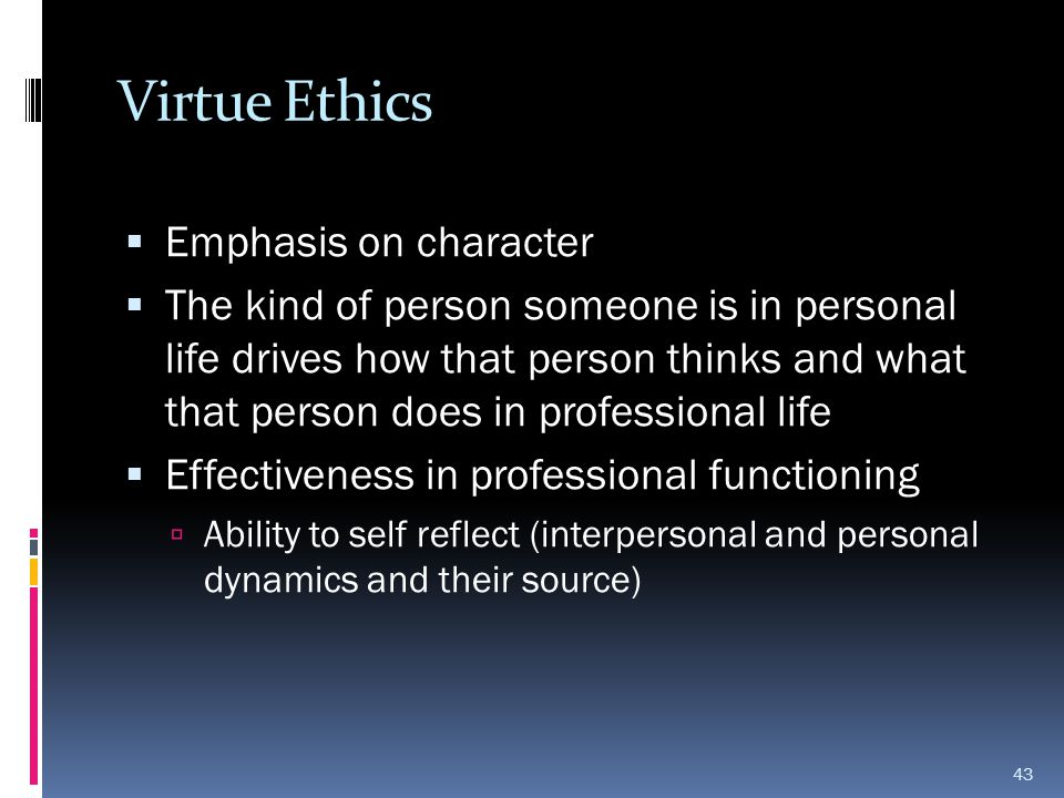 Virtue Ethics Emphasis on character