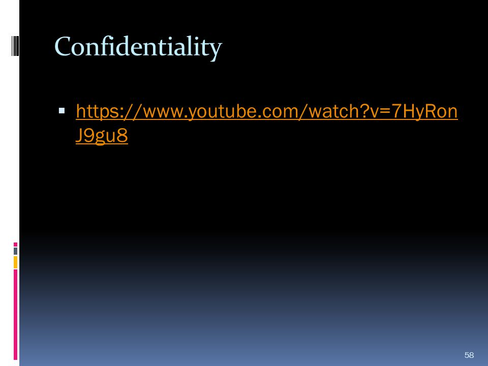 Confidentiality https://www.youtube.com/watch v=7HyRon J9gu8