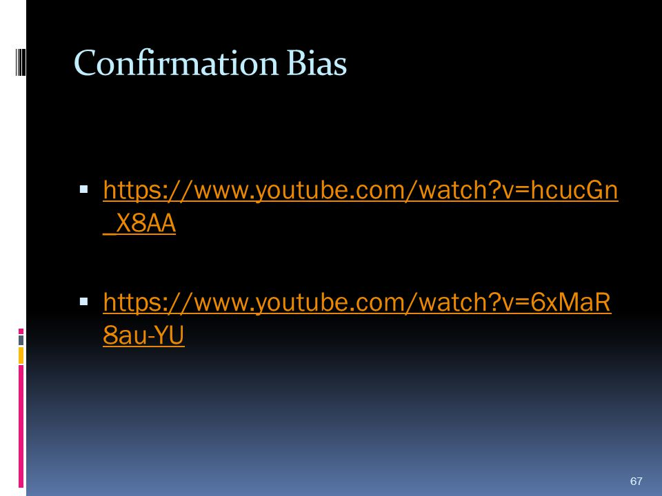 Confirmation Bias https://www.youtube.com/watch v=hcucGn _X8AA