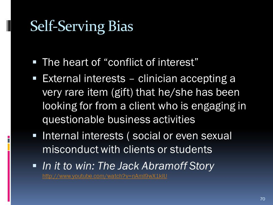Self-Serving Bias The heart of conflict of interest