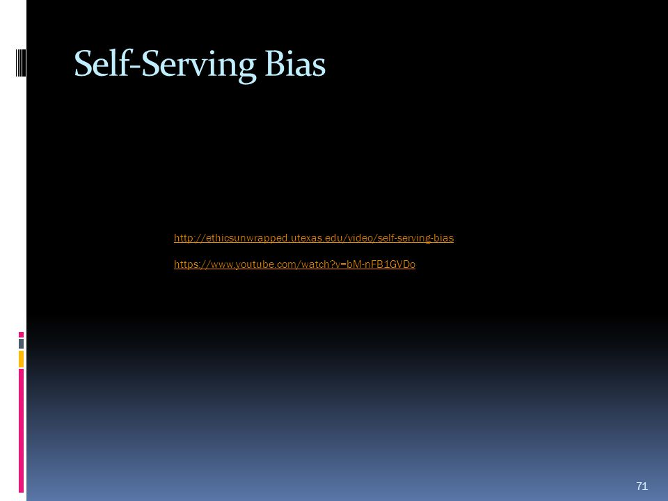 Self-Serving Bias http://ethicsunwrapped.utexas.edu/video/self-serving-bias.
