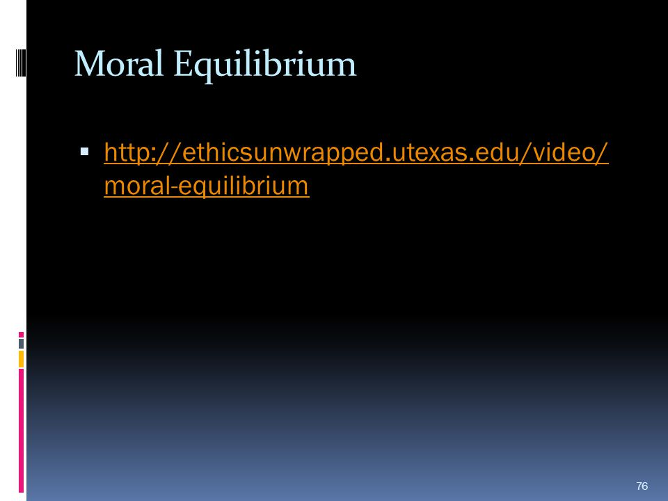 Moral Equilibrium http://ethicsunwrapped.utexas.edu/video/ moral-equilibrium