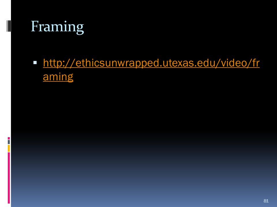 Framing http://ethicsunwrapped.utexas.edu/video/fr aming