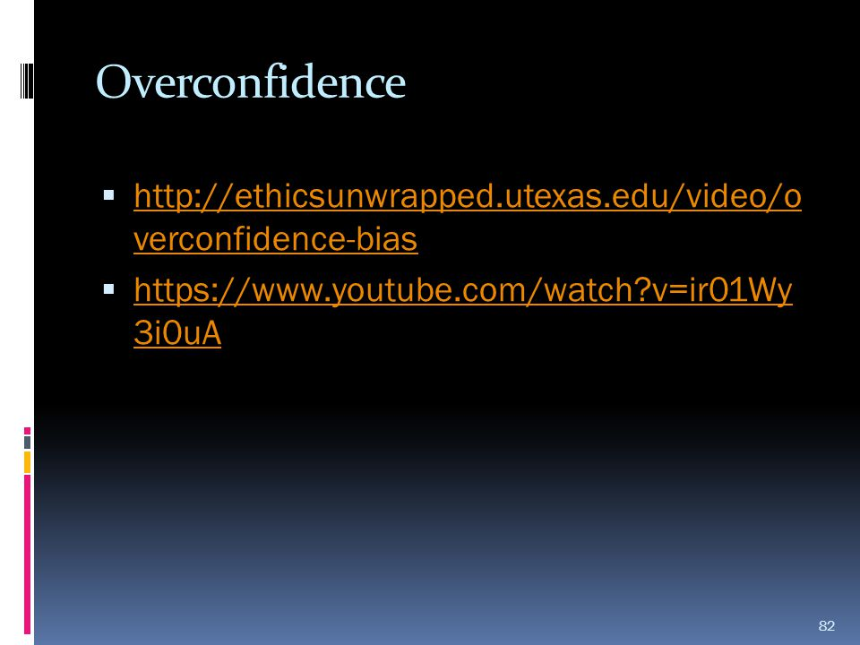 Overconfidence http://ethicsunwrapped.utexas.edu/video/o verconfidence-bias.