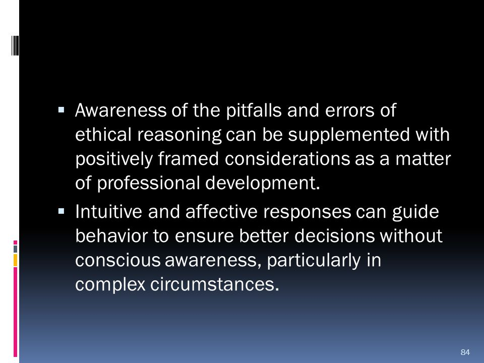 Awareness of the pitfalls and errors of ethical reasoning can be supplemented with positively framed considerations as a matter of professional development.