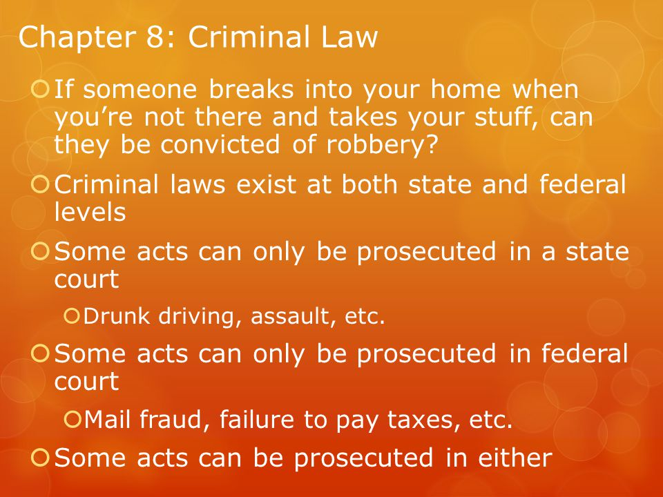 Chapter 8: Criminal Law If someone breaks into your home when you're not there and takes your stuff, can they be convicted of robbery