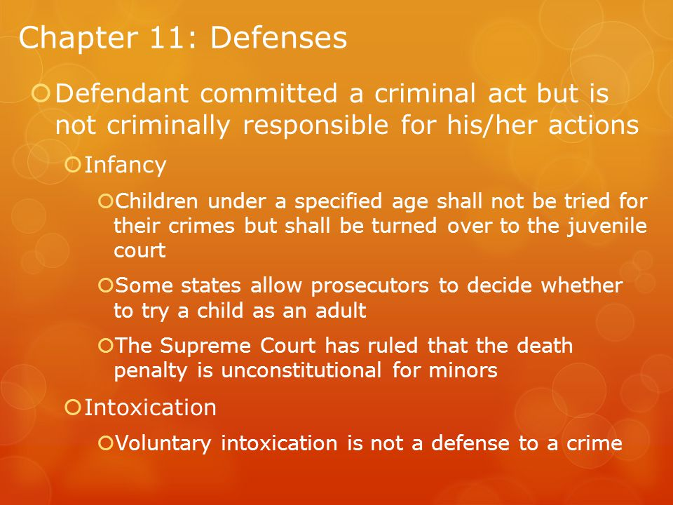 Chapter 11: Defenses Defendant committed a criminal act but is not criminally responsible for his/her actions.