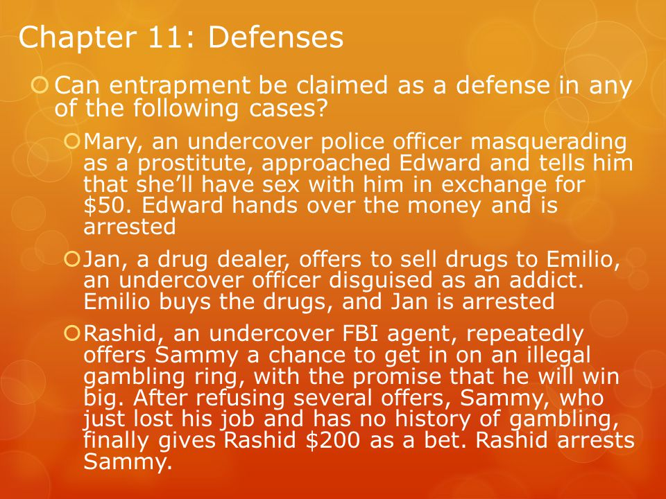 Chapter 11: Defenses Can entrapment be claimed as a defense in any of the following cases