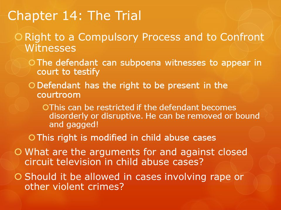 Chapter 14: The Trial Right to a Compulsory Process and to Confront Witnesses. The defendant can subpoena witnesses to appear in court to testify.