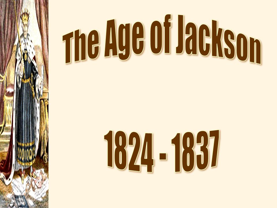 The Age of Jackson 1824 - 1837