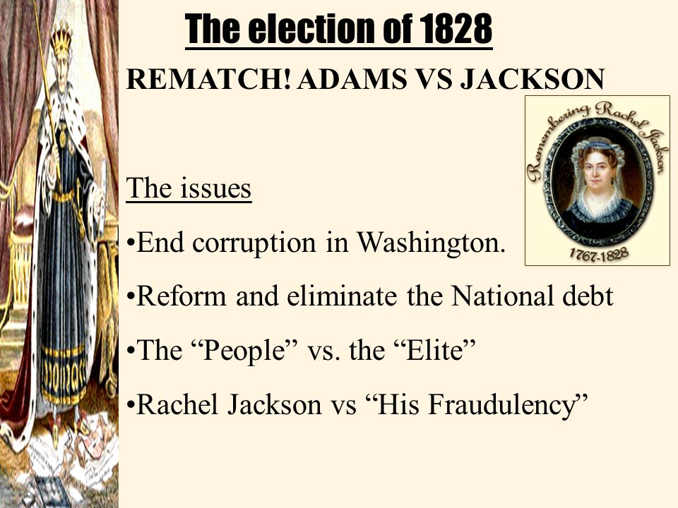 The election of 1828 REMATCH! ADAMS VS JACKSON The issues