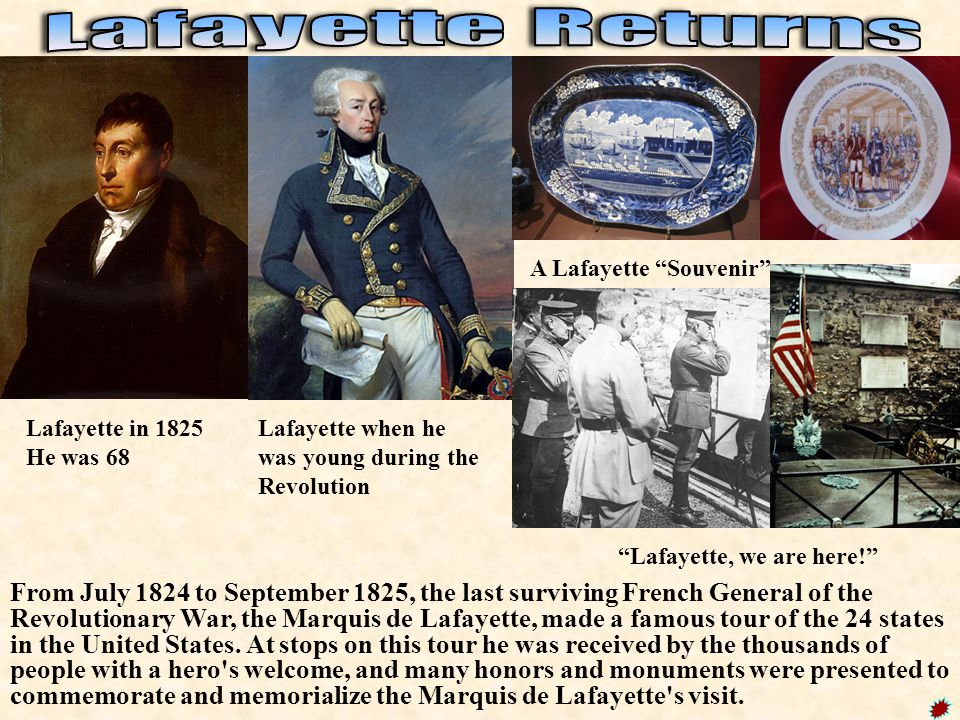 Lafayette Returns A Lafayette Souvenir Lafayette in 1825. He was 68. Lafayette when he was young during the Revolution.