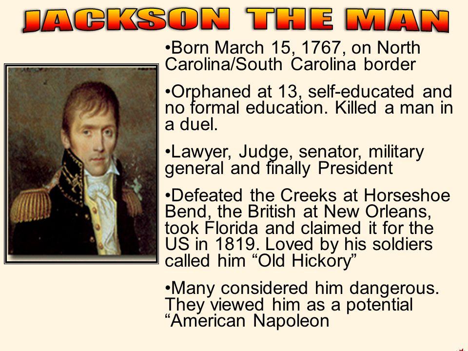 JACKSON THE MAN Born March 15, 1767, on North Carolina/South Carolina border.
