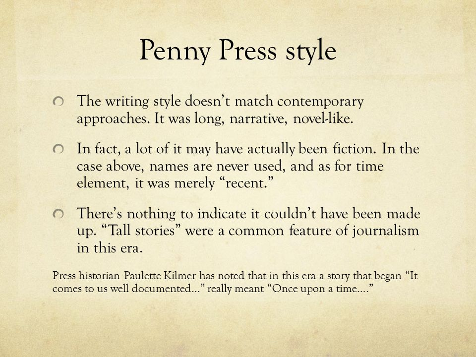 Penny Press style The writing style doesn't match contemporary approaches. It was long, narrative, novel-like.