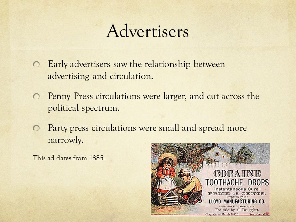 Advertisers Early advertisers saw the relationship between advertising and circulation.
