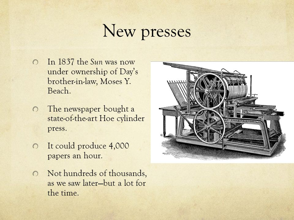 New presses In 1837 the Sun was now under ownership of Day's brother-in-law, Moses Y. Beach.