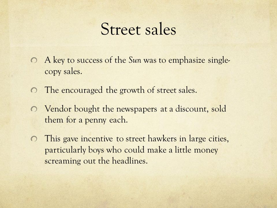 Street sales A key to success of the Sun was to emphasize single- copy sales. The encouraged the growth of street sales.