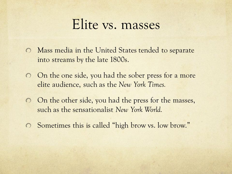 Elite vs. masses Mass media in the United States tended to separate into streams by the late 1800s.