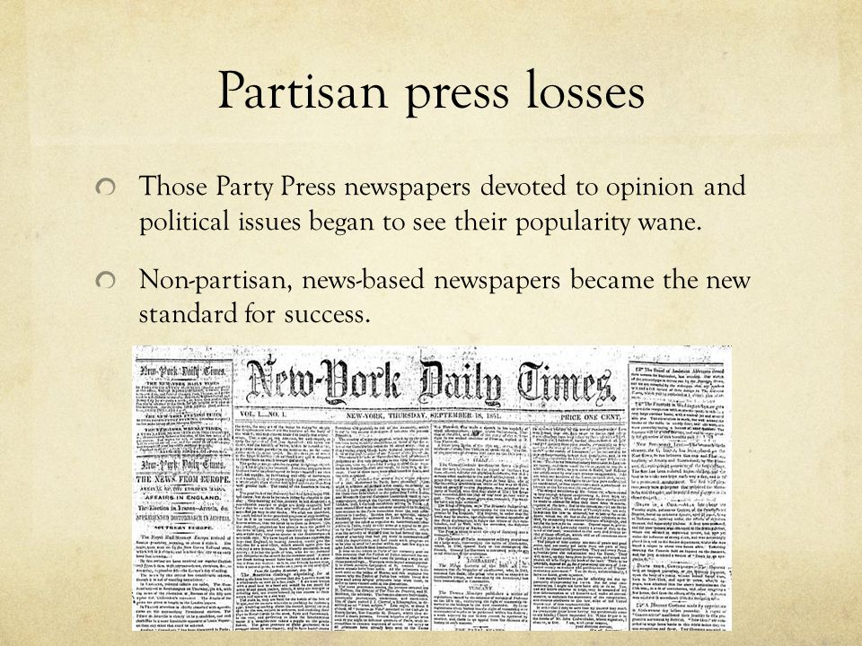 Partisan press losses Those Party Press newspapers devoted to opinion and political issues began to see their popularity wane.