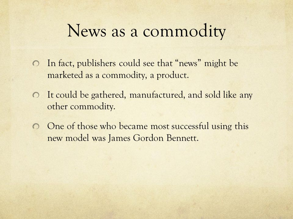 News as a commodity In fact, publishers could see that news might be marketed as a commodity, a product.
