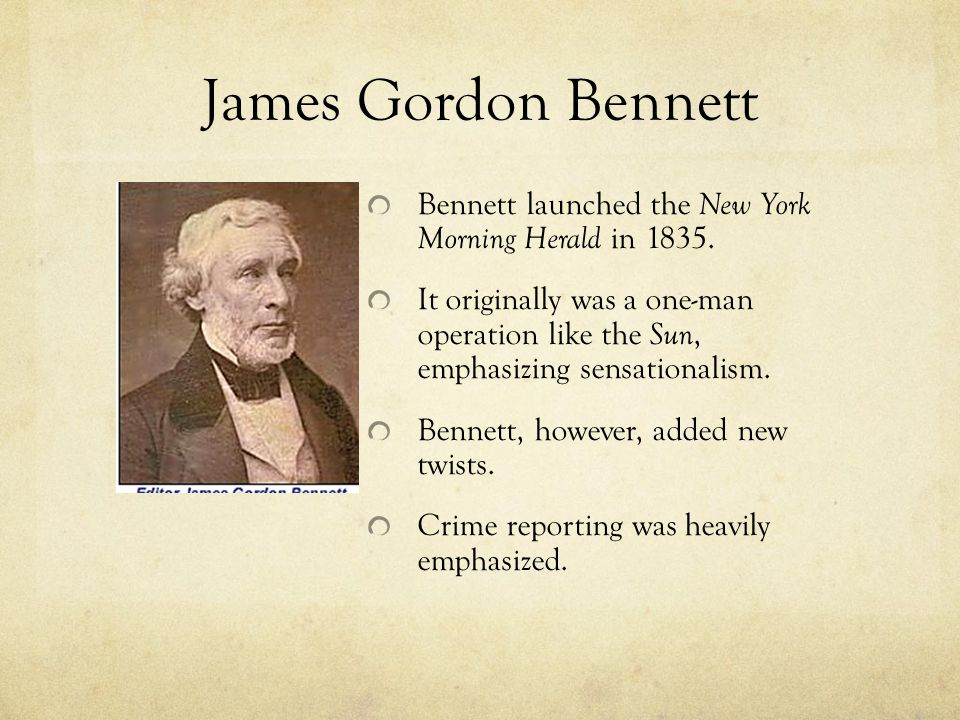 James Gordon Bennett Bennett launched the New York Morning Herald in 1835.