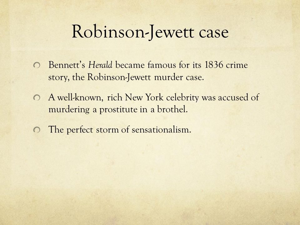 Robinson-Jewett case Bennett's Herald became famous for its 1836 crime story, the Robinson-Jewett murder case.