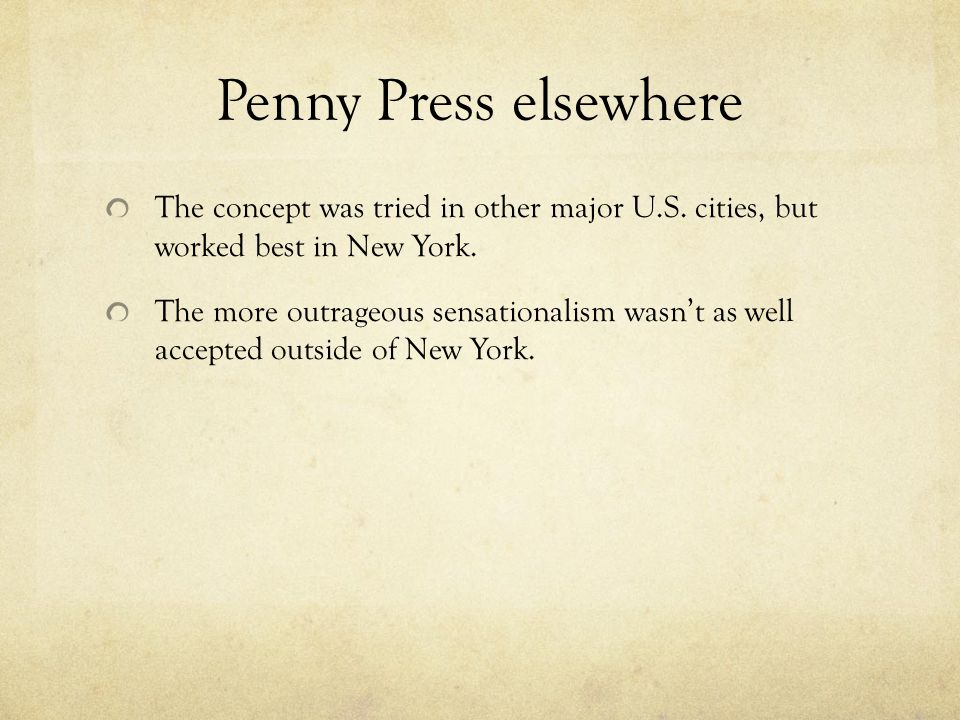 Penny Press elsewhere The concept was tried in other major U.S. cities, but worked best in New York.