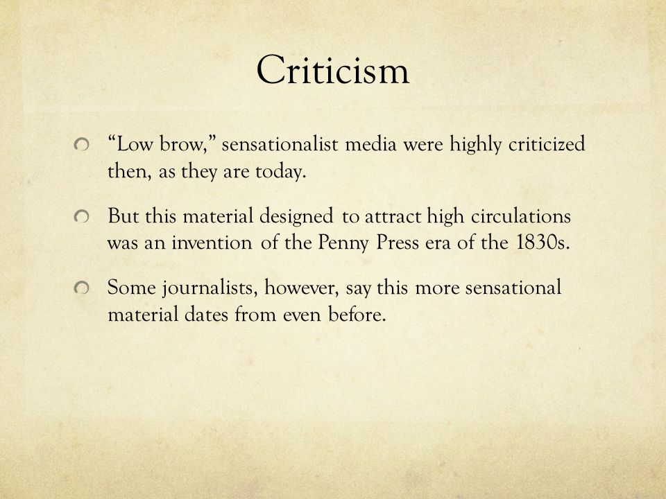 Criticism Low brow, sensationalist media were highly criticized then, as they are today.