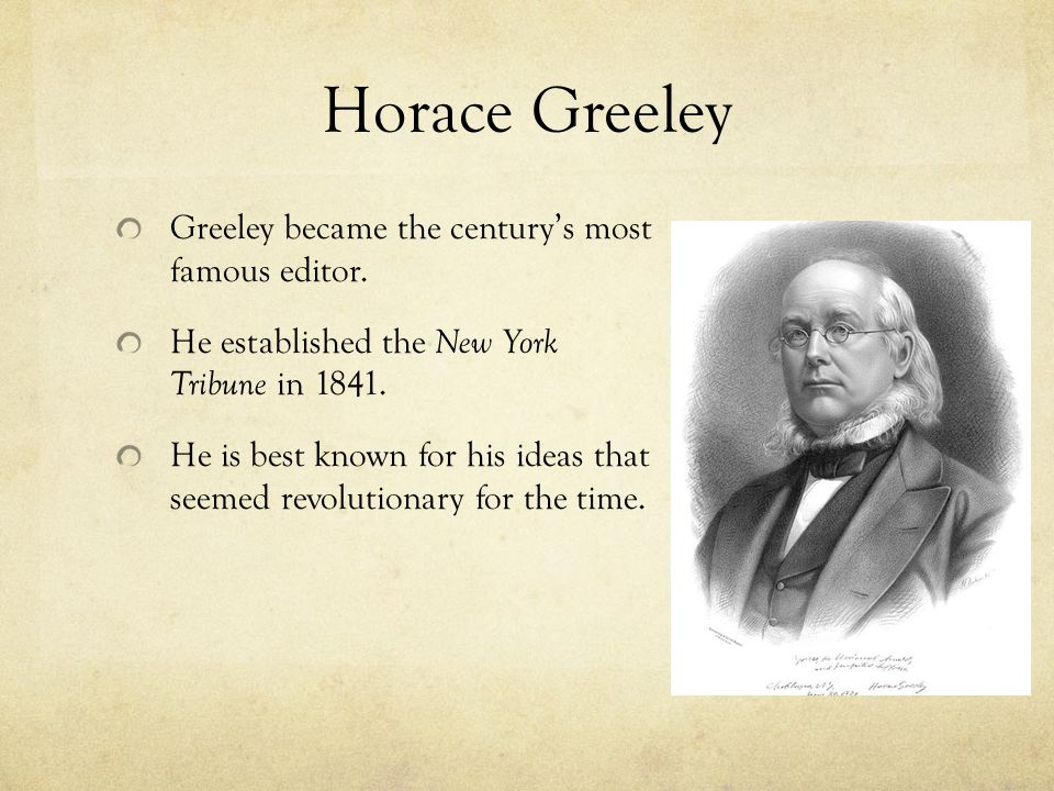 Horace Greeley Greeley became the century's most famous editor.