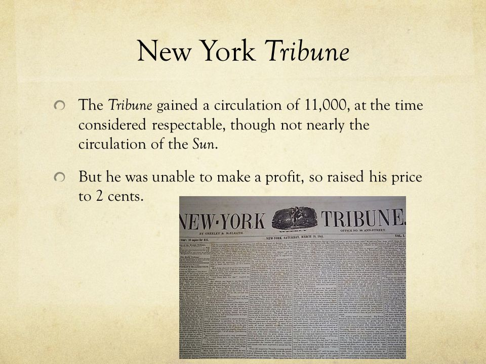 New York Tribune The Tribune gained a circulation of 11,000, at the time considered respectable, though not nearly the circulation of the Sun.