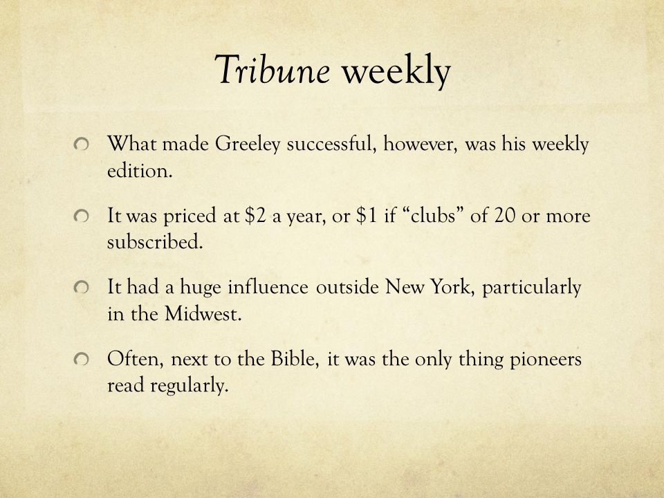 Tribune weekly What made Greeley successful, however, was his weekly edition.