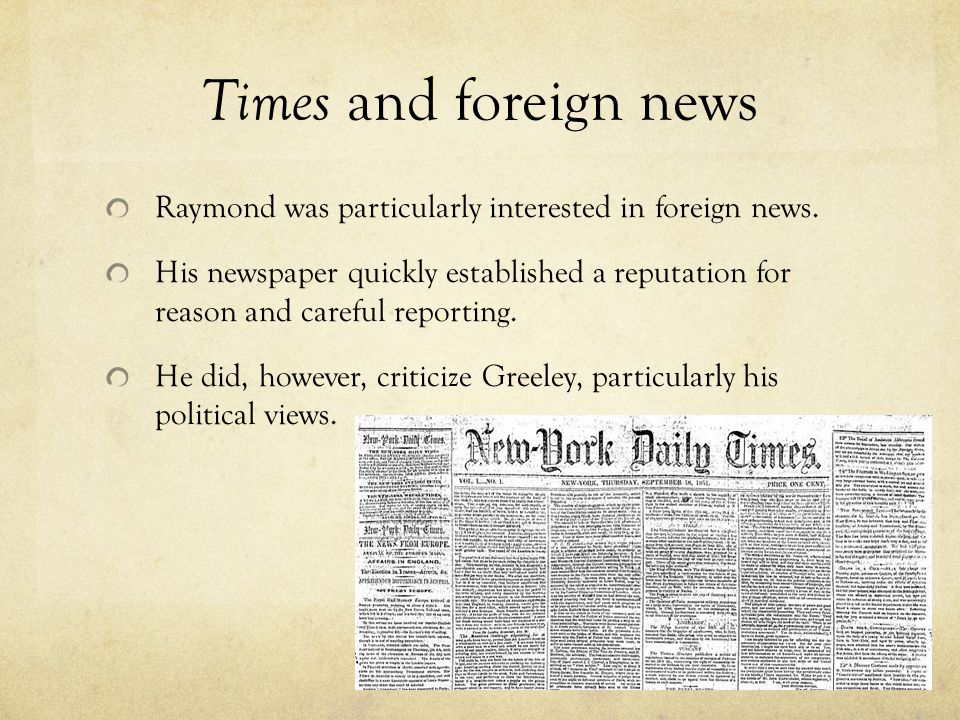Times and foreign news Raymond was particularly interested in foreign news.