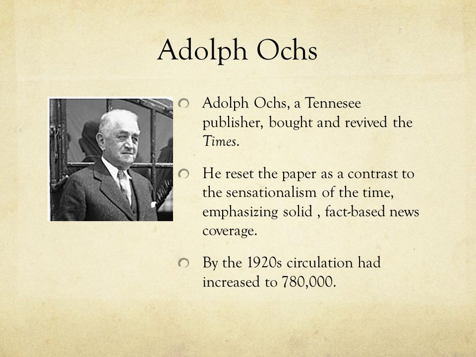 Adolph Ochs Adolph Ochs, a Tennesee publisher, bought and revived the Times.