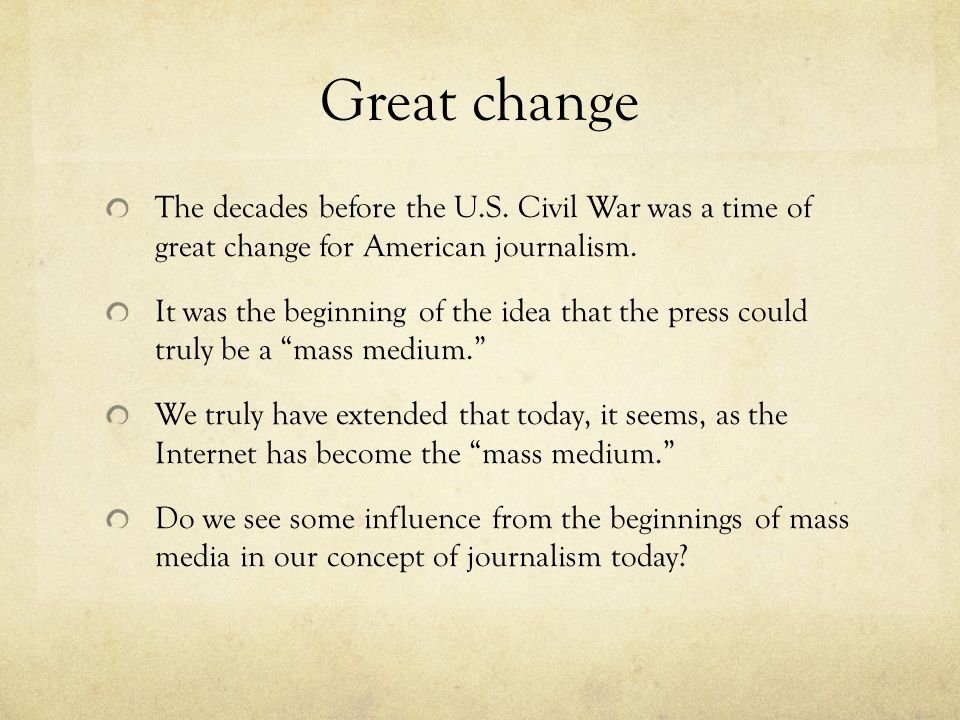 Great change The decades before the U.S. Civil War was a time of great change for American journalism.