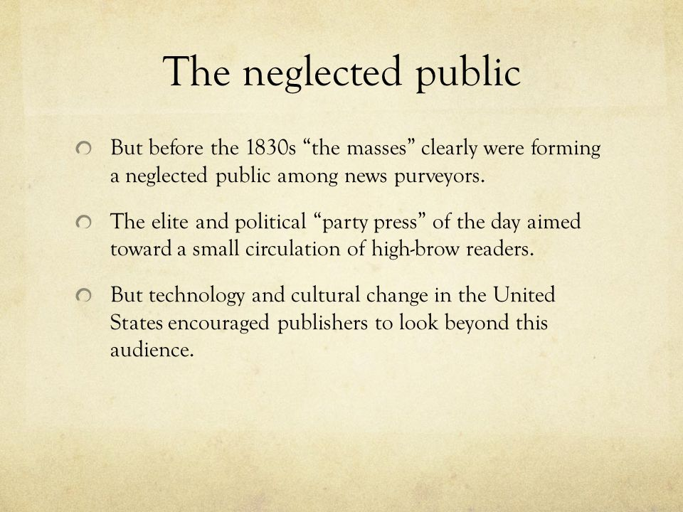 The neglected public But before the 1830s the masses clearly were forming a neglected public among news purveyors.